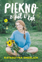 Piękno z pól i łąk - Katarzyna Enerlich | mała okładka