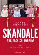 Skandale angielskich dworów Prywatne życie arystokracji - Marek Rybarczyk | mała okładka