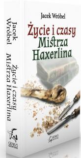 Życie i czasy Mistrza Haxerlina - Jacek Wróbel | mała okładka
