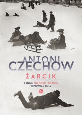 Żarcik i inne (bardzo różne) opowiadania - Antoni Czechow | mała okładka