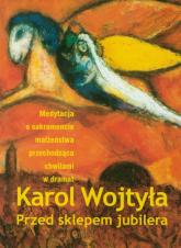 Przed sklepem jubilera Medytacja o sakramencie małżeństwa przechodząca chwilami w dramat - Karol Wojtyła   mała okładka