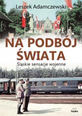 Na podbój świata Śląskie sensacje wojenne - Leszek Adamczewski | mała okładka
