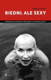 Biedni ale sexy Zderzenia kulturowe na wschodzie i zachodzie Europy - Agata Pyzik | mała okładka
