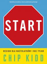 Start. Design dla nastolatków i nie tylko - Chip Kidd | mała okładka