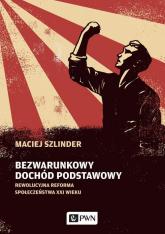 Bezwarunkowy dochód podstawowy Rewolucyjna reforma społeczeństwa XXI wieku - Maciej Szlinder | mała okładka