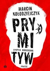 Prymityw Epopeja narodowa - Marcin Kołodziejczyk | mała okładka