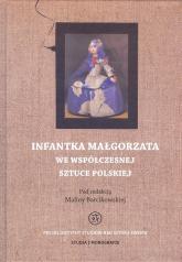 Infantka Małgorzata we współczesnej sztuce polskiej - Malina Barcikowska | mała okładka