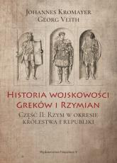 Historia wojskowości Greków i Rzymian Część II Rzym w okresie królestwa i republiki - Kromayer Johannes, Veith Georg | mała okładka