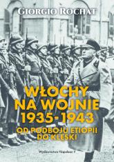 Włochy na wojnie 1935-1943 Od podboju Etiopii do klęski - Giorgio Rochat   mała okładka