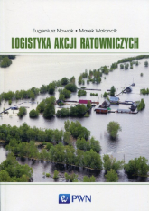 Logistyka akcji ratowniczych - Nowak Eugeniusz, Walancik Marek   mała okładka
