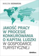 Jakość pracy w procesie konkurowania o kapitał ludzki w gospodarce turystycznej - Marlena Bednarska | mała okładka