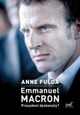 Emmanuel Macron Prezydent doskonały? - Anne Fulda | mała okładka