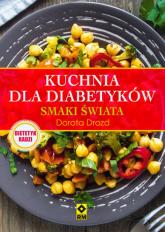 Kuchnia dla diabetyków Smaki świata - Dorota Drozd | mała okładka