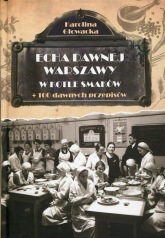 Echa dawnej Warszawy W kotle smaków + 100 dawnych przepisów - Karolina Głowacka | mała okładka