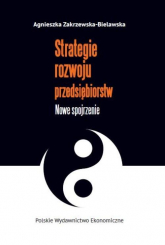 Strategie rozwoju przedsiębiorstw Nowe spojrzenie - Agnieszka Zakrzewska-Bielawska | mała okładka