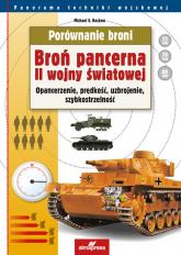 Porównanie broni Broń pancerna II wojny światowej Opancerzenie, prędkość, uzbrojenie, szybkostrzelność - Haskew Michael E. | mała okładka