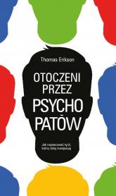 Otoczeni przez psychopatów Jak rozpoznać tych, którzy tobą manipulują - Thomas Erikson | mała okładka