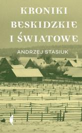 Kroniki beskidzkie i światowe - Stasiuk Andrzej | mała okładka