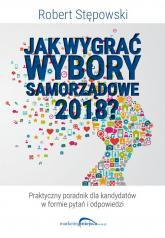 Jak wygrać wybory samorządowe 2018? - Robert Stępowski | mała okładka