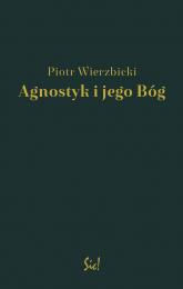 Agnostyk i jego Bóg - Piotr Wierzbicki | mała okładka
