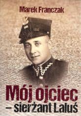 Mój ojciec - sierżant Laluś - Marek Franczak | mała okładka