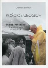Kościół ubogich Papież Franciszek i transformacja ortodoksji - Clemens Sedmak | mała okładka