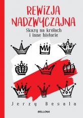 Rewizja nadzwyczajna. Skazy na królach i inne historie - Jerzy Besala | mała okładka