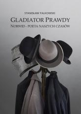 Gladiator Prawdy Norwid - poeta naszych czasów - Stanisław Falkowski | mała okładka