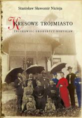 Kresowe Trójmiasto Truskawiec - Drohobycz - Borysław - Nicieja Stanisław Sławomir | mała okładka