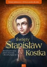 Święty Stanisław Kostka Wydanie jubileuszowe w 450 lecie narodzin dla nieba - Małgorzata Pabis | mała okładka