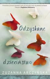 Odzyskane dzieciństwo - Zuzanna Arczyńska | mała okładka