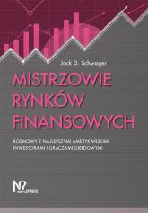 Mistrzowie rynków finansowych Rozmowy z najlepszymi amerykańskimi inwestorami i graczami giełdowymi - Schwager Jack D. | mała okładka