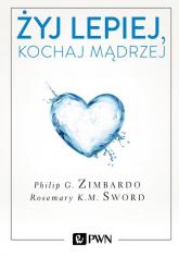Żyj lepiej, kochaj mądrzej Jak uwolnić się od przeszłości, cieszyć się teraźniejszością i tworzyć idealną przyszłość - Zimbardo Philip, Sword Rosemary K.M. | mała okładka