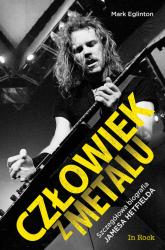 Człowiek z metalu Szczegółowa biografia Jamesa Hetfielda - Mark Eglinton   mała okładka