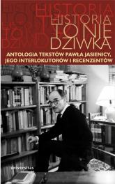 Historia to nie dziwka Antologia tekstów Pawła Jasienicy, jego interlokutorów i recenzentów -  | mała okładka