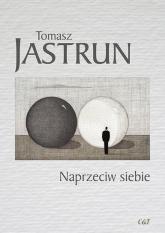 Naprzeciw siebie - Tomasz Jastrun | mała okładka