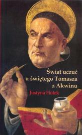 Świat uczuć u świętego Tomasza z Akwinu - Justyna Fiołek | mała okładka