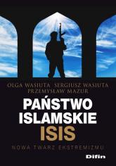 Państwo islamskie ISIS Nowa twarz ekstremizmu - Wasiuta Olga, Wasiuta Sergiusz, Mazur Przemysław | mała okładka