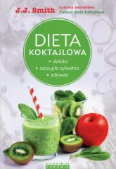 Dieta koktajlowa Detoks, szczupła sylwetka, zdrowie - J.J. Smith | mała okładka