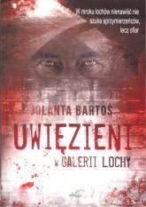 Uwięzieni w Galerii Lochy - Jolanta Bartoś | mała okładka
