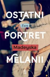 Ostatni portret Melanii - Ewa Madeyska | mała okładka