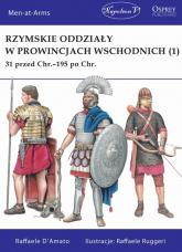 Rzymskie oddziały w prowincjach wschodnich (1) 31 przed Chr.-195 po Chr. - Raffaele D'Amato | mała okładka