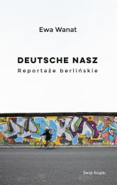 Deutsche nasz Reportaże berlińskie - Ewa Wanat | mała okładka