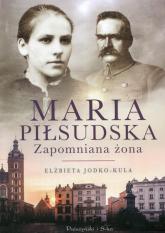 Maria Piłsudska Zapomniana żona - Elżbieta Jodko-Kula | mała okładka