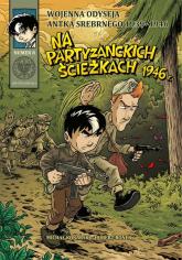 Wojenna odyseja Antka Srebrnego 1939-1946 z8 Na partyzanckich ścieżkach 1946 r. - Konarski Michał, Ronek Hubert | mała okładka