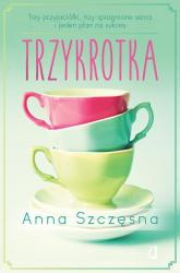 Trzykrotka Trzy przyjaciółki, trzy spragnione serca i jeden plan na sukces - Anna Szczęsna | mała okładka