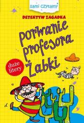 Sami czytamy Detektyw zagadka Porwanie profesora Żabki - Iwona Czarkowska | mała okładka