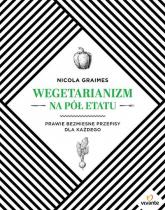 Wegetarianizm na pół etatu Prawie bezmięsne przepisy dla każdego - Nicola Graimes | mała okładka