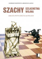 Szachy szlachetna wojna Arkana potyczek na 64 polach - Filipowicz Andrzej, Gawle Ireneusz | mała okładka