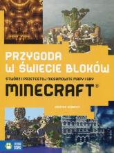 Przygoda w świecie bloków Stwórz i przetestuj niesamowite mapy i gry Minecraft - Kirsten Kearney | mała okładka